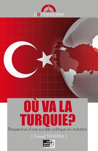 Où va la Turquie ; perspective d'une société politique en mutation