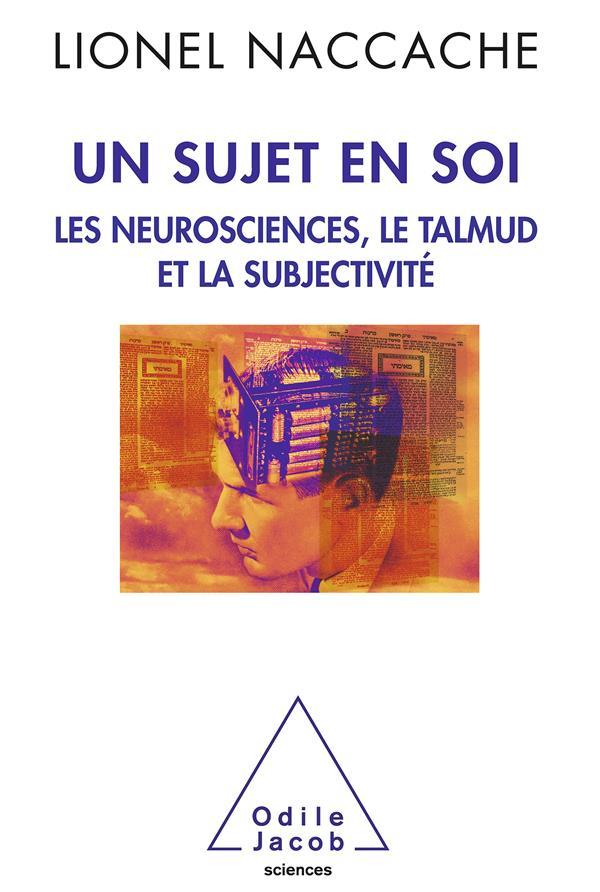 Un sujet en soi ; les neurosciences, le talmud et la subjectivité
