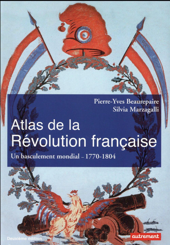 Atlas de la Révolution française ; un bousculement mondial, 1770-1804