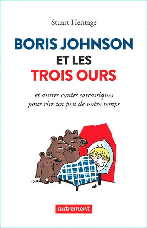 Boris Johnson et les trois ours et autres contes sarcastiques pour rire un peu de notre temps