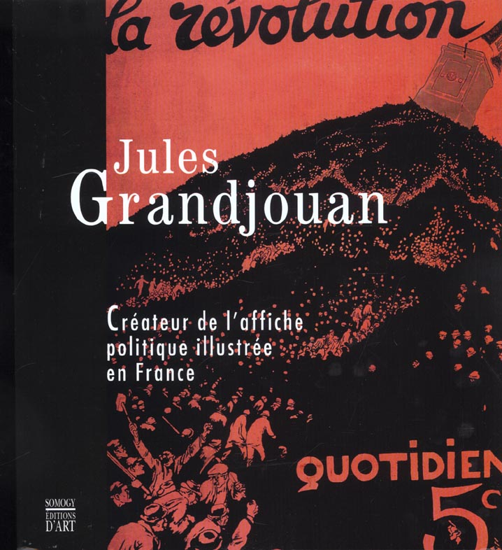 Jules grandjouan ; createur de l'affiche politique illustree en france
