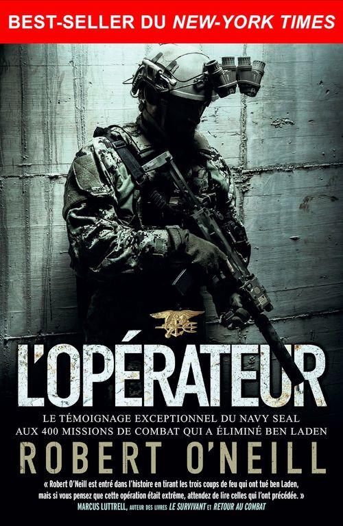L'opérateur ; le témoignage exceptionnel du Navy SEAL aux 400 missions de combat qui a éliminé Ben Laden