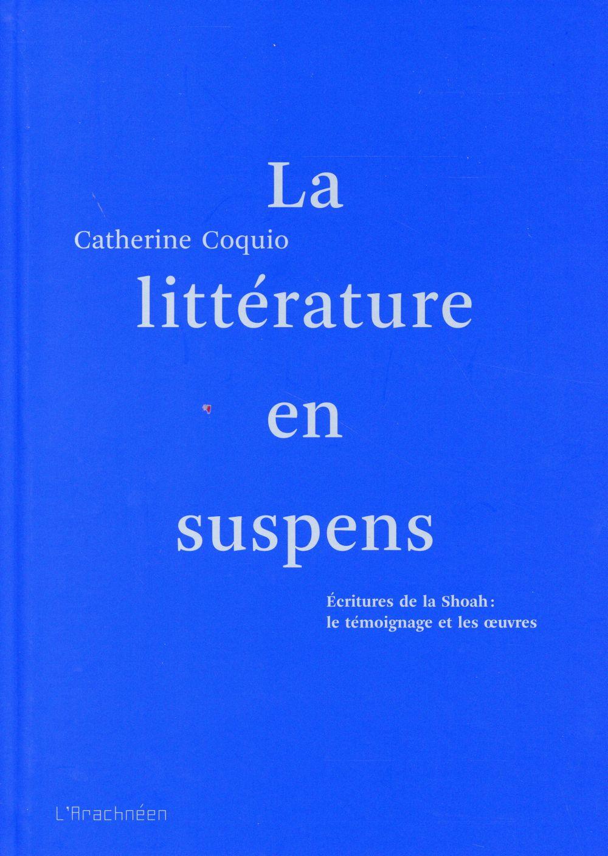 La littérature en suspens  ; écritures de la Shoah : le témoignage et les oeuvres