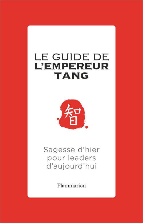 Le guide de l'empereur Tang ; sagesse d'hier pour leaders d'aujourd'hui