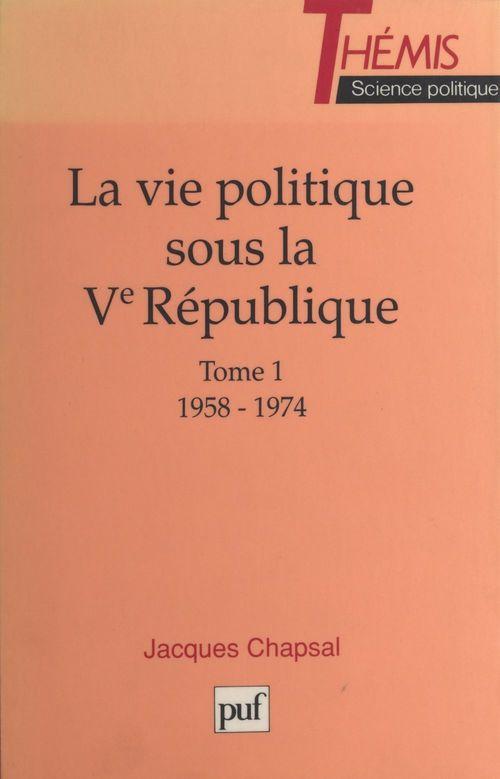 La vie politique sous la V République t.1 ; 1958-1974