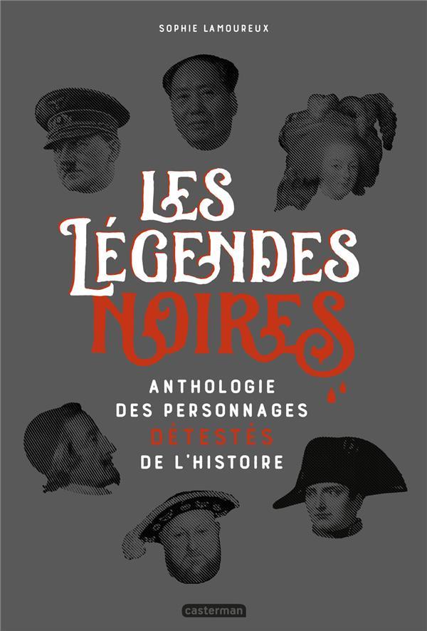 Les légendes noires ; anthologie des personnages détestés de l'Histoire