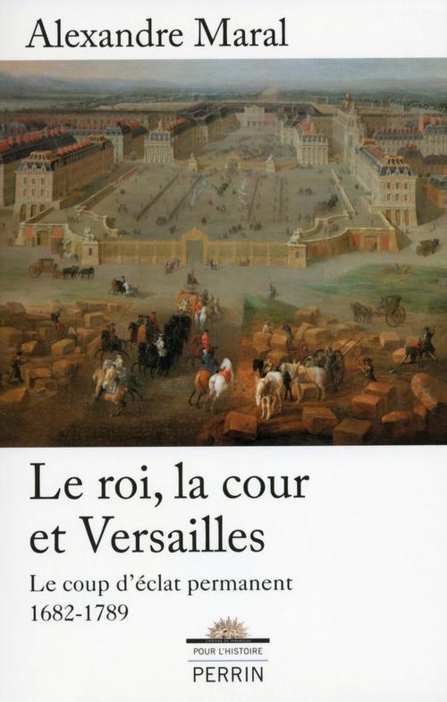 Le roi,  la cour et Versailles ; le coup d'éclat permanent, 1682-1789