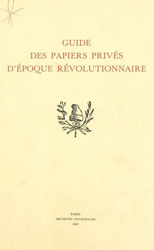 Guide des papiers prives d'epoque revolutionnaire