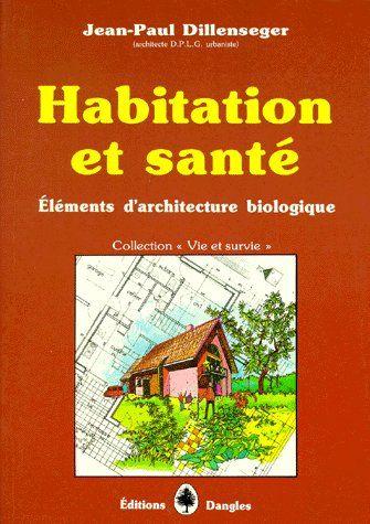 Habitation et santé ; éléments d'architecture biologique