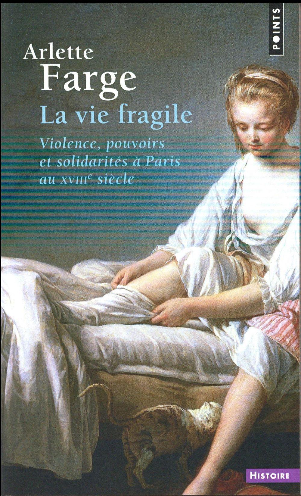 La vie fragile ; violence, pouvoirs et solidarités à Paris au XVIIIe siècle