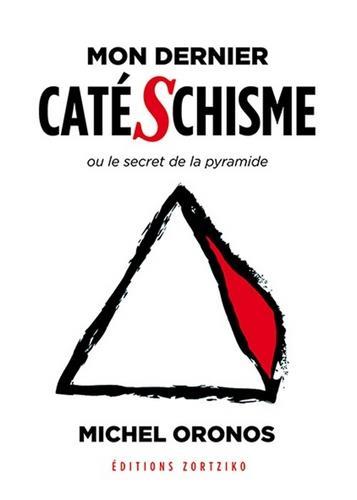 Mon dernier catéschisme ; ou le secret de la pyramide
