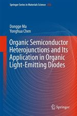Organic Semiconductor Heterojunctions and Its Application in Organic Light-Emitting Diodes  - Yonghua Chen - Dongge Ma