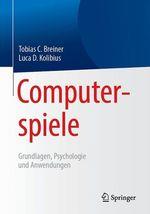 Computerspiele: Grundlagen, Psychologie und Anwendungen  - Tobias C. Breiner - Luca D. Kolibius
