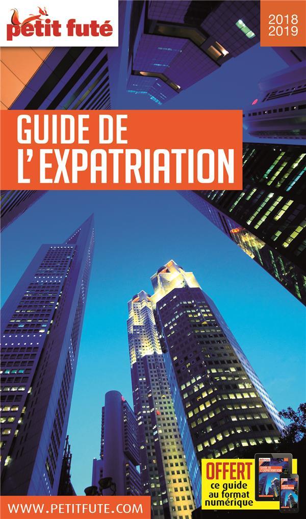 GUIDE PETIT FUTE ; THEMATIQUES ; guide de l'expatriation (édition 2018/2019)