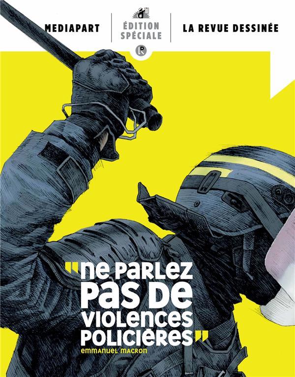 La revue dessinee hors-serie ; ne parlez pas de violences policieres