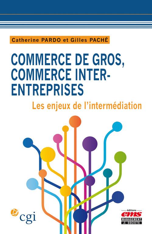 Commerce de gros ; commerce inter entreprises ; les enjeux de l'intermédiation