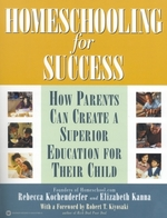 Homeschooling for Success  - Rebecca Kochenderfer Elizabeth Kanna Robert T Kiyo