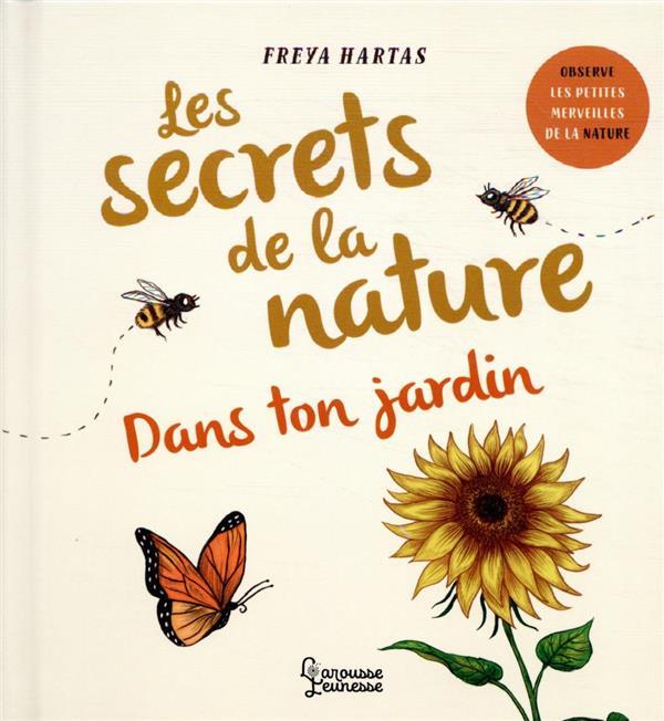 LES SECRETS DE LA NATURE : DANS TON JARDIN