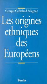 Les origines ethniques des Européens  - Georges Cerbelaud-Salagnac