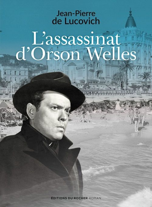 L'assassinat d'Orson Welles  - Jean-Pierrre de Lucovich