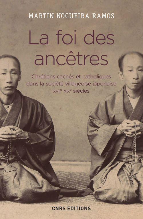 La foi des ancêtres ; chrétiens cachés et catholiques dans la société villageoise japonaise, XVIIe-XIXe siècles