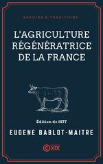 L'Agriculture régénératrice de la France  - Eugène Bablot-Maitre