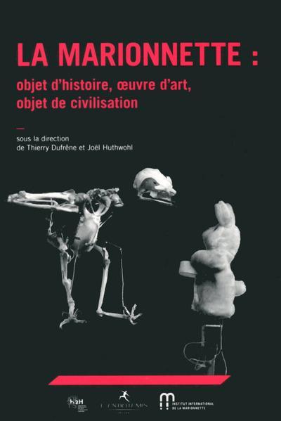 La marionnette ; objet d'histoire, oeuvre d'art, objet de civilisation