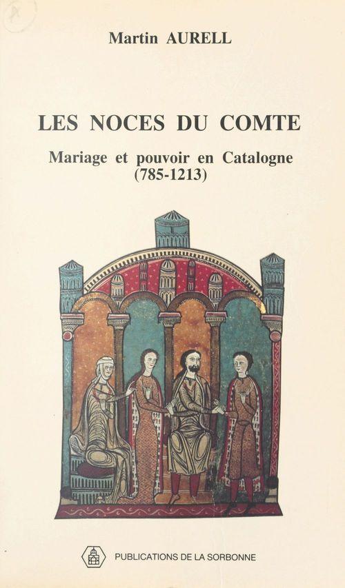 Les Noces du comte : Mariage et pouvoir en Catalogne (785-1213)  - Aurell  - Martin Aurell