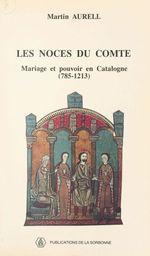 Les Noces du comte : Mariage et pouvoir en Catalogne (785-1213)