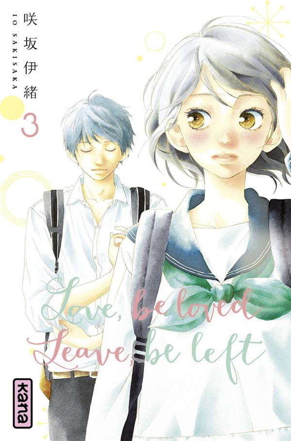 LOVE, BE LOVED LEAVE, BE LEFT  - TOME 3 Sakisaka Io