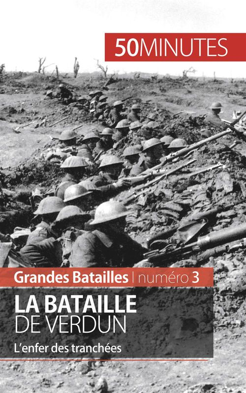 La bataille de Verdun ; 1916, les Poilus dans l'enfer des tranchées