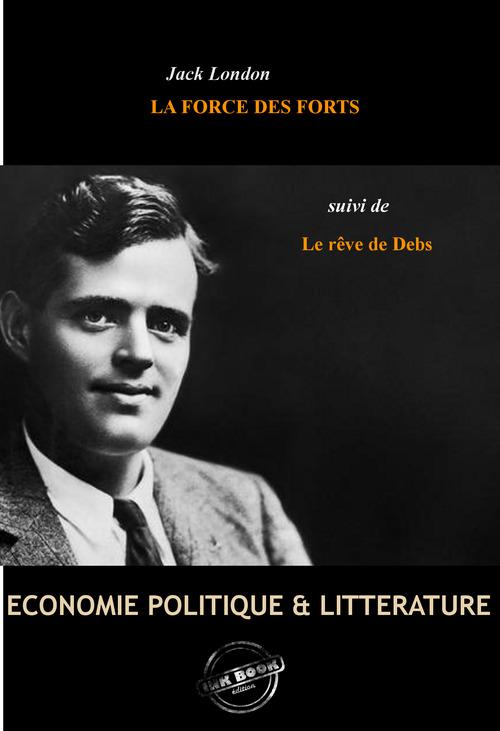 La Force des Forts, suivi de Le rêve de Debs (édition intégrale, revue et corrigée).