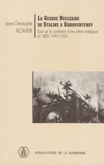 La guerre nucléaire de Staline à Krouchtchev  - Romer Jean-Christoph - Jean-Christophe ROMER