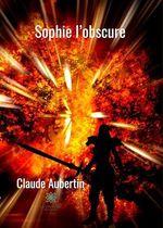 Sophie l´obscure  - Claude Aubertin