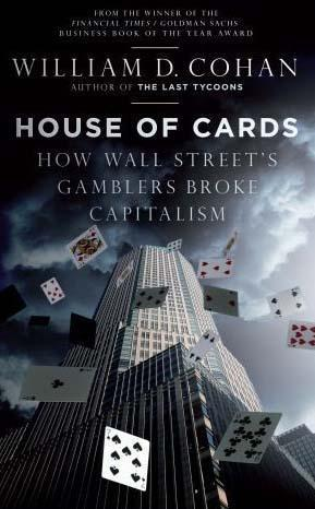 HOUSE OF CARDS - HOW WALL STREET'S GAMBLERS BROKE CAPITALISM