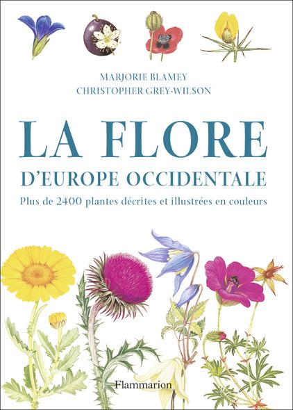 La flore d'europe occidentale - plus de 2400 plantes decrites et illustrees en couleurs
