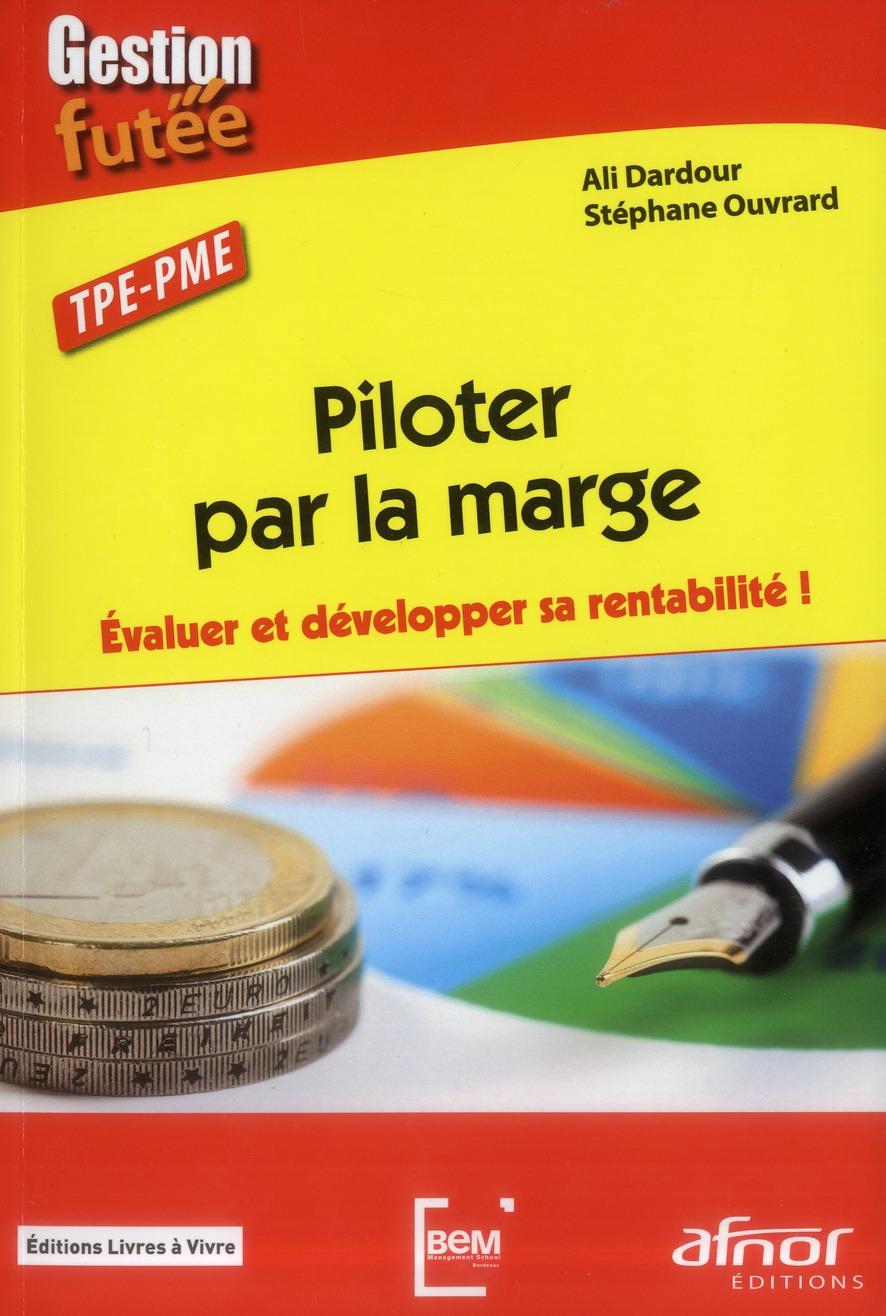 Piloter Par La Marge ; Evaluer Et Developper Sa Rentabilite !