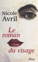 Vente Livre Numérique : Le roman du visage  - Nicole Avril