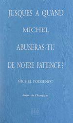 Jusques à quand, Michel, abuseras-tu de notre patience ?  - Michel Poissenot