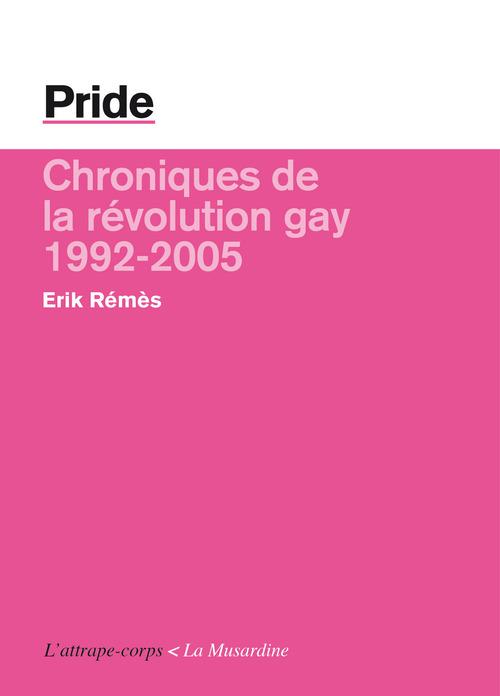 Pride ; chroniques de la révolution gay, 1992-2005