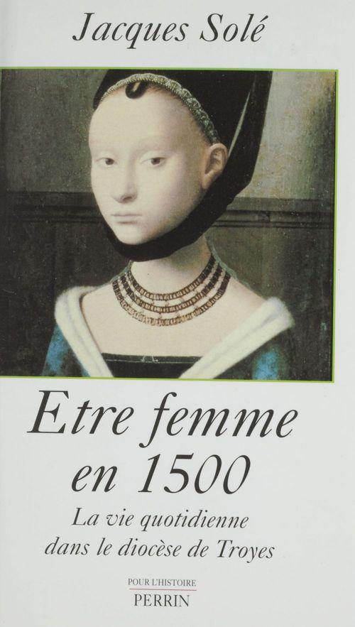 Être femme en 1500  - Jacques Sole