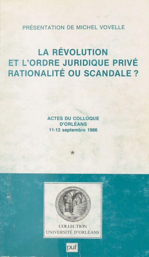 La Révolution et l'ordre juridique privé : Rationalité ou scandale ?  - Michel VOVELLE