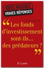 Les fonds d'investissement sont-ils...des prédateurs ?
