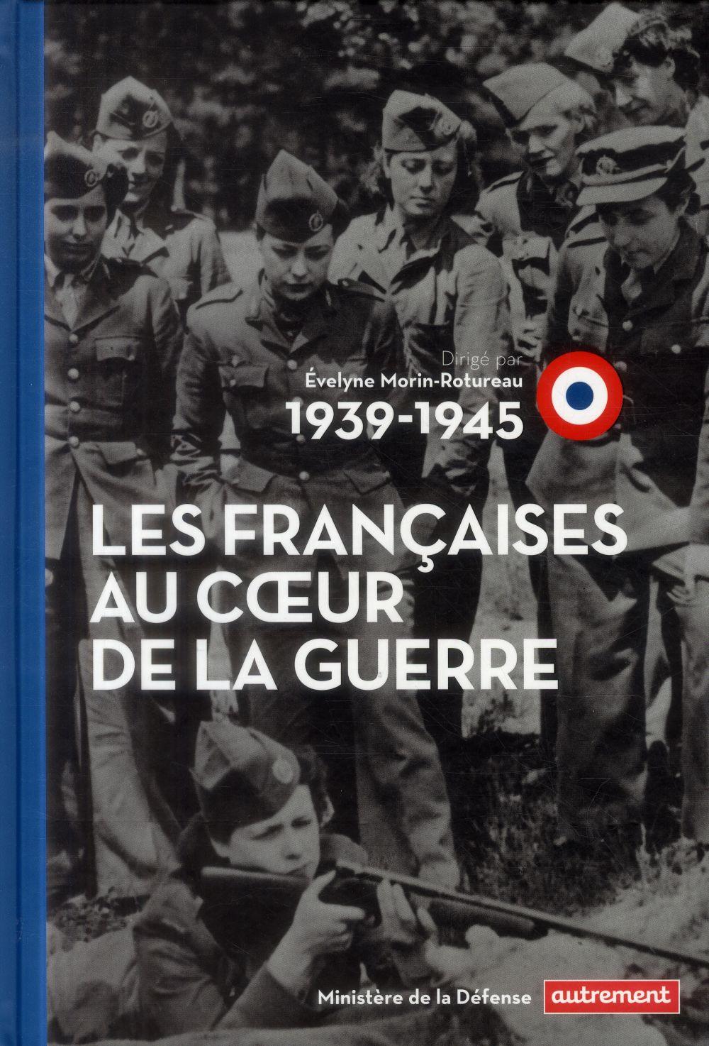 1939-1945 ; les françaises au coeur de la guerre