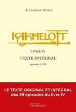 Vente Livre Numérique : Kaamelott - livre IV - Texte intégral - épisodes 1 à 99  - Alexandre Astier