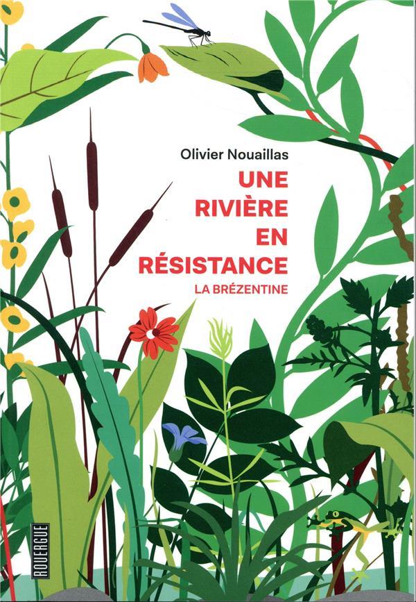 Une rivière en résistance ; la Brézentine