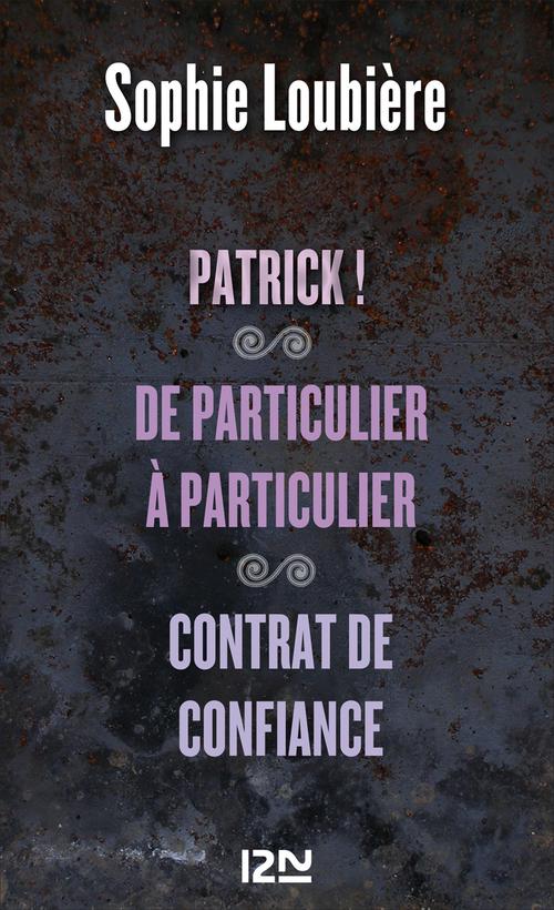 Patrick ! suivi de De particulier à particulier et Contrat de confiance