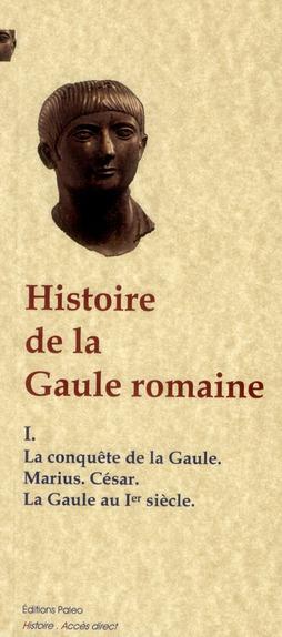 Histoire de la Gaule romaine t.1 ; la conquête romaine ; les empereurs du Ier siècle