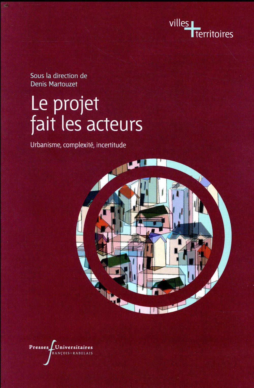 Le projet fait les acteurs ; urbanisme, complexité, incertitude