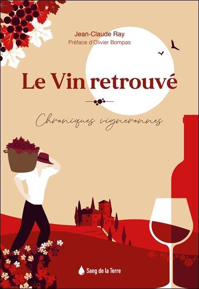 Le vin retrouvé ; terroir et émotion